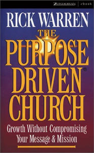 The Purpose Driven Church - Growth Without Compromising Your Message & Mission