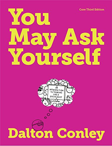 You May Ask Yourself: An Introduction To Thinking Like A Sociologist (Core Third Edition)