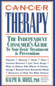 Cancer Therapy: The Independent Consumer'S Guide To Non-Toxic Treatment & Prevention