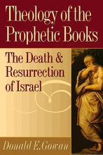 Load image into Gallery viewer, Theology Of The Prophetic Books: The Death And Resurrection Of Israel