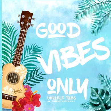 Good Vibes Only Ukulele Tabs: 100 Pages, 8.5X8.5In, Ukulele Tab, Chord Diagram, Lined Notebook Paper, Musician, Songwriter Book (Pretty Cover, Hawaiian, Polynesian, Men, Women, Teens, Girls, Boys)