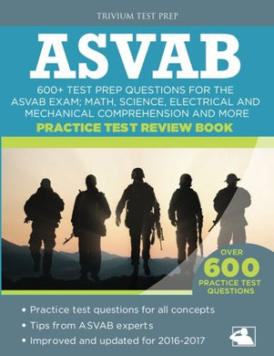 Asvab Practice Test Review Book: 600+ Test Prep Questions For The Asvab Exam; Math, Science, Electrical And Mechanical Comprehension And More