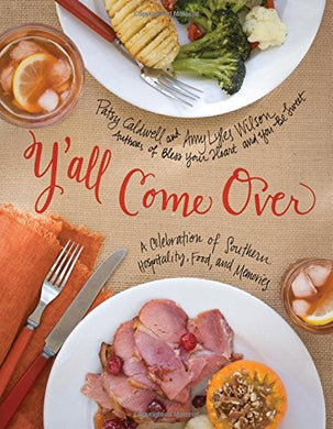 Y'All Come Over: A Celebration Of Southern Hospitality, Food, And Memories
