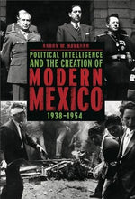 Load image into Gallery viewer, Political Intelligence And The Creation Of Modern Mexico, 19381954