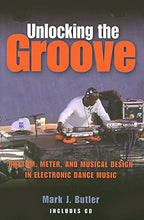 Load image into Gallery viewer, Unlocking The Groove: Rhythm, Meter, And Musical Design In Electronic Dance Music (Profiles In Popular Music)