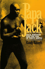 Load image into Gallery viewer, Papa Jack: Jack Johnson And The Era Of White Hopes