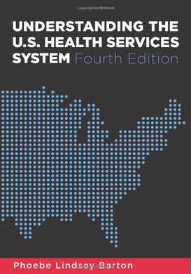 Understanding The U.S. Health Services System, Fourth Edition