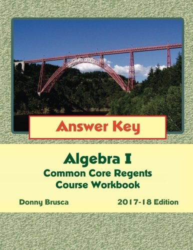 Answer Key: Algebra I Common Core Regents Course Workbook: 2017-18 Edition
