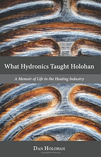 What Hydronics Taught Holohan: A Memoir Of Life In The Heating Industry