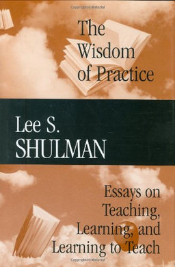 The Wisdom Of Practice: Essays On Teaching, Learning, And Learning To Teach (V. 1)