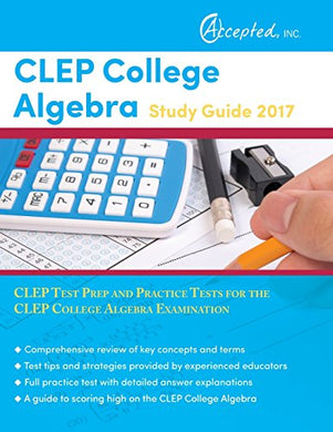 Clep College Algebra Study Guide 2017: Clep Test Prep And Practice Tests For The Clep College Algebra Examination