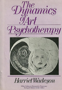 The Dynamics Of Art Psychotherapy (Wiley Series On Personality Processes)