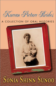 Korean Picture Brides: 1903-1920 : A Collection Of Oral Histories