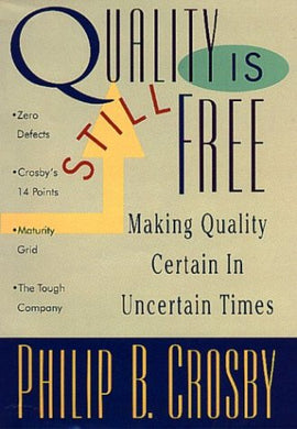 Quality Is Still Free: Making Quality Certain In Uncertain Times
