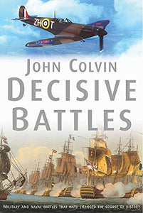 Decisive Battles: Over 20 Key Naval And Military Encounters From 480 Bc To 1943