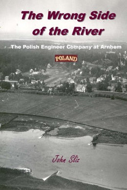 The Wrong Side Of The River: The Polish Engineer Company At Arnhem