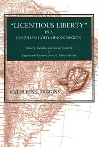 Licentious Liberty In A Brazilian Gold-Mining Region: Slavery, Gender, And Social Control In Eighteenth-Century Sabar, Minas Gerais