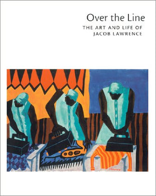 Over The Line: The Art And Life Of Jacob Lawrence