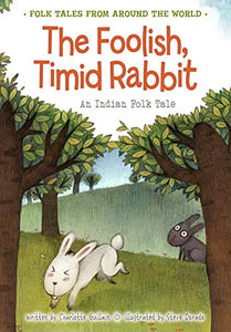 The Foolish, Timid Rabbit: An Indian Folk Tale (Folk Tales From Around The World)