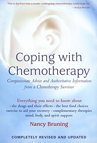 Coping With Chemotherapy: Compassionate Advice And Authoritative Information From A Chemotherapy Survivor