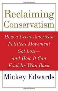 Reclaiming Conservatism: How A Great American Political Movement Got Lost-And How It Can Find Its Way Back