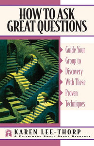 How To Ask Great Questions: Guide Your Group To Discovery With These Proven Techniques (Pilgrimage Growth Guide)