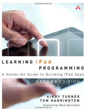 Learning Ipad Programming: A Hands-On Guide To Building Ipad Apps (2Nd Edition)