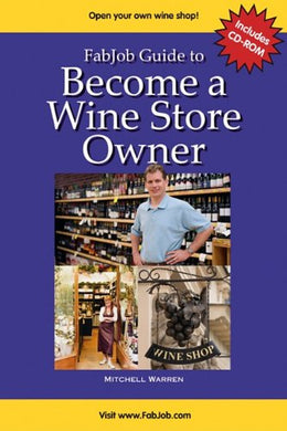 Fabjob Guide To Become A Wine Store Owner (With Cd-Rom) (Fabjob Guides)