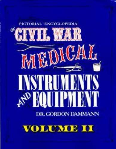 Pictorial Encyclopedia Of Civil War Medical Instruments And Equipment, Vol. 2 (Pictorial Encyclopedia Of Civil War Medical Instruments & Eq)