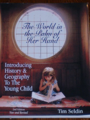 The World In The Palm Of Her Hand, Introducing History & Geography To The Young Child, 2Nd Ed.