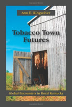 Load image into Gallery viewer, Tobacco Town Futures: Global Encounters In Rural Kentucky