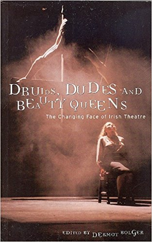 Druids, Dudes And Beauty Queens: The Changing Face Of Irish Theatre