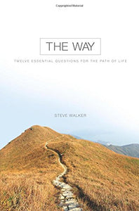 The Way: Twelve Essential Questions For The Path Of Life