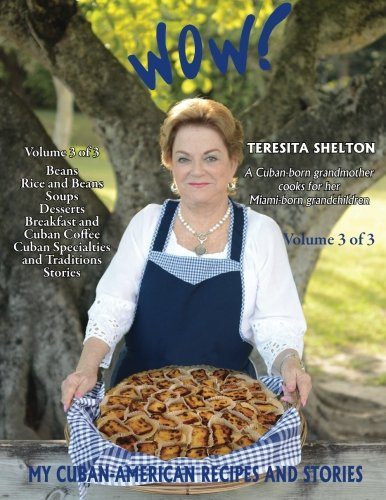 Wow! My Cuban-American Recipes And Stories: A Cuban-Born Grandmother Cooks For Her Miami-Born Grandchildren (Wow! My Cuban-American Recipes And Stories 3-Volume Cookbook Series) (Volume 3)