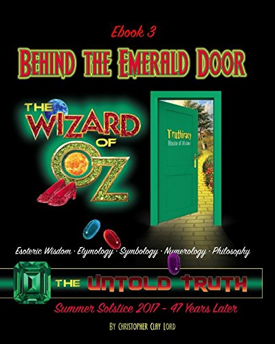 Behind The Emerald Door Of Oz The Untold Truth (Ebook3): Esoteric Wisdom  Etymology  Symbology  Numerology  Philosophy