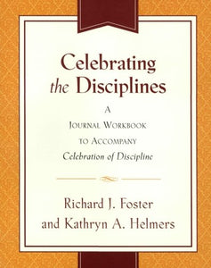 Celebrating The Disciplines: A Journal Workbook To Accompany ``Celebration Of Discipline''
