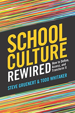 School Culture Rewired: How To Define, Assess, And Transform It