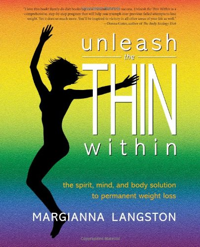 Unleash The Thin Within: The Spirit, Mind, And Body Solution To Permanent Weight Loss