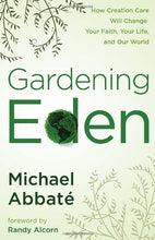Load image into Gallery viewer, Gardening Eden: How Creation Care Will Change Your Faith, Your Life, And Our World