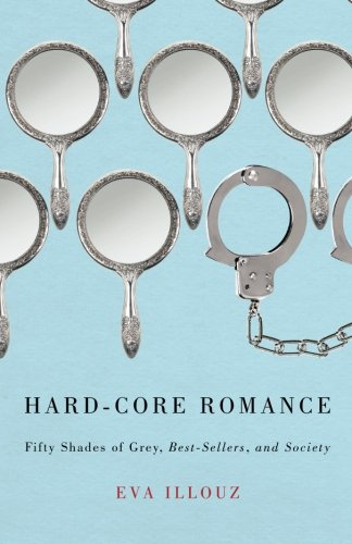 Hard-Core Romance: Fifty Shades Of Grey, Best-Sellers, And Society