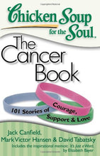 Load image into Gallery viewer, Chicken Soup For The Soul: The Cancer Book: 101 Stories Of Courage, Support & Love