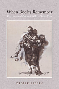 When Bodies Remember: Experiences And Politics Of Aids In South Africa (California Series In Public Anthropology)