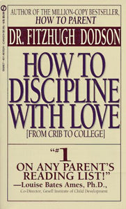 How To Discipline With Love (From Crib To College)