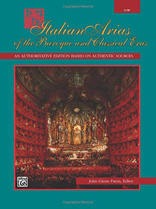 Italian Arias Of The Baroque And Classical Eras: Low Voice (Italian Edition)