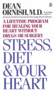 Stress, Diet And Your Heart: A Lifetime Program For Healing Your Heart Without Drugs Or Surgery (Signet)