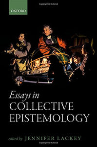Essays In Collective Epistemology