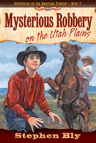 Mysterious Robbery On The Utah Plains (Adventures On The American Frontier #3)