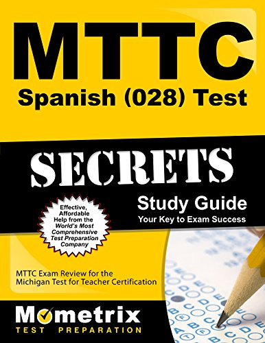 Mttc Spanish (028) Test Secrets Study Guide: Mttc Exam Review For The Michigan Test For Teacher Certification