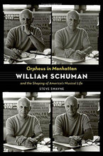 Load image into Gallery viewer, Orpheus In Manhattan: William Schuman And The Shaping Of America'S Musical Life