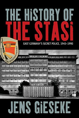 The History Of The Stasi: East Germany'S Secret Police, 1945-1990